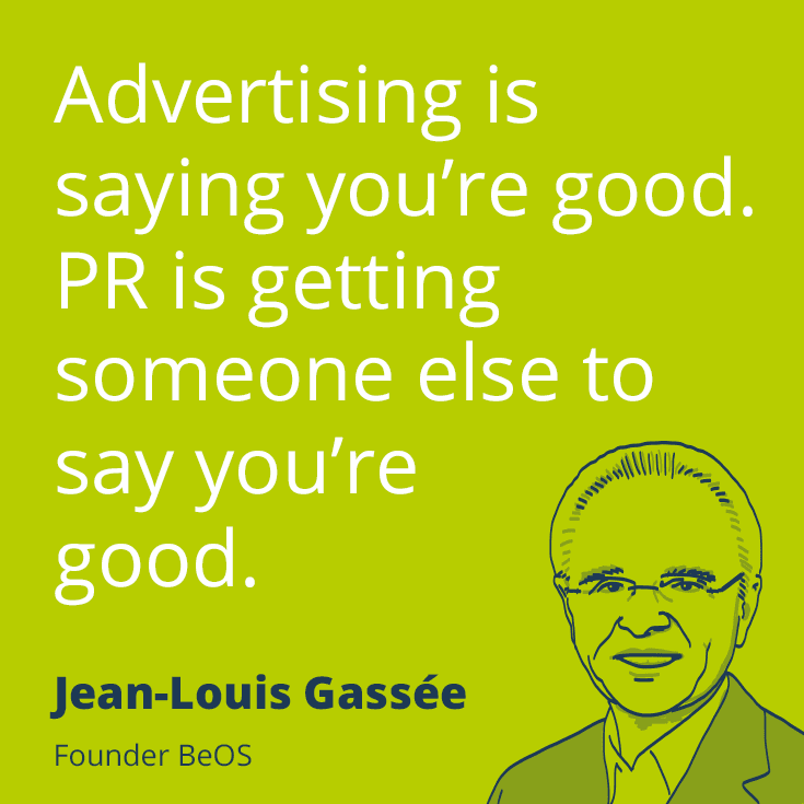 Advertising is saying you're good pr is getting someone else to say you're good